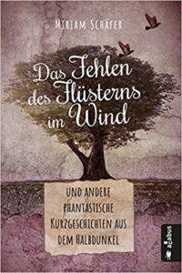 Das Fehlen des Flüsterns im Wind - Miriam Schäfer