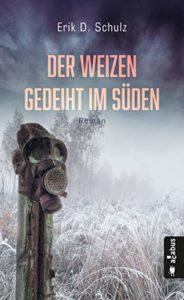 Der Weizen gedeiht im Süden - Erik D. Schulz