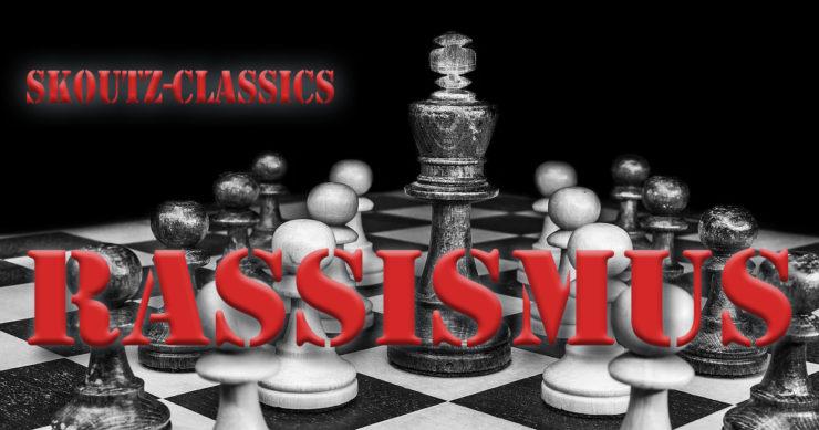 Skoutz-Classics - Rassismus